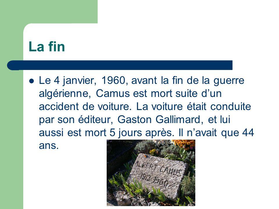 La fin Le 4 janvier, 1960, avant la fin de la guerre algérienne, Camus est mort suite dun accident de voiture. La voiture était conduite par son édite