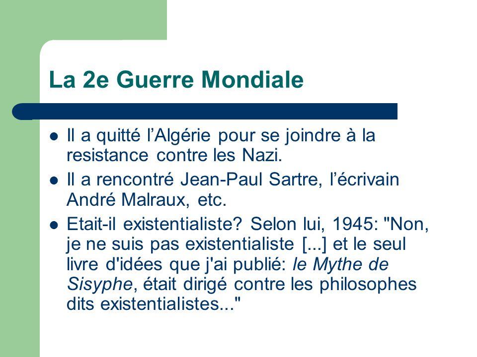 La 2e Guerre Mondiale Il a quitté lAlgérie pour se joindre à la resistance contre les Nazi. Il a rencontré Jean-Paul Sartre, lécrivain André Malraux,