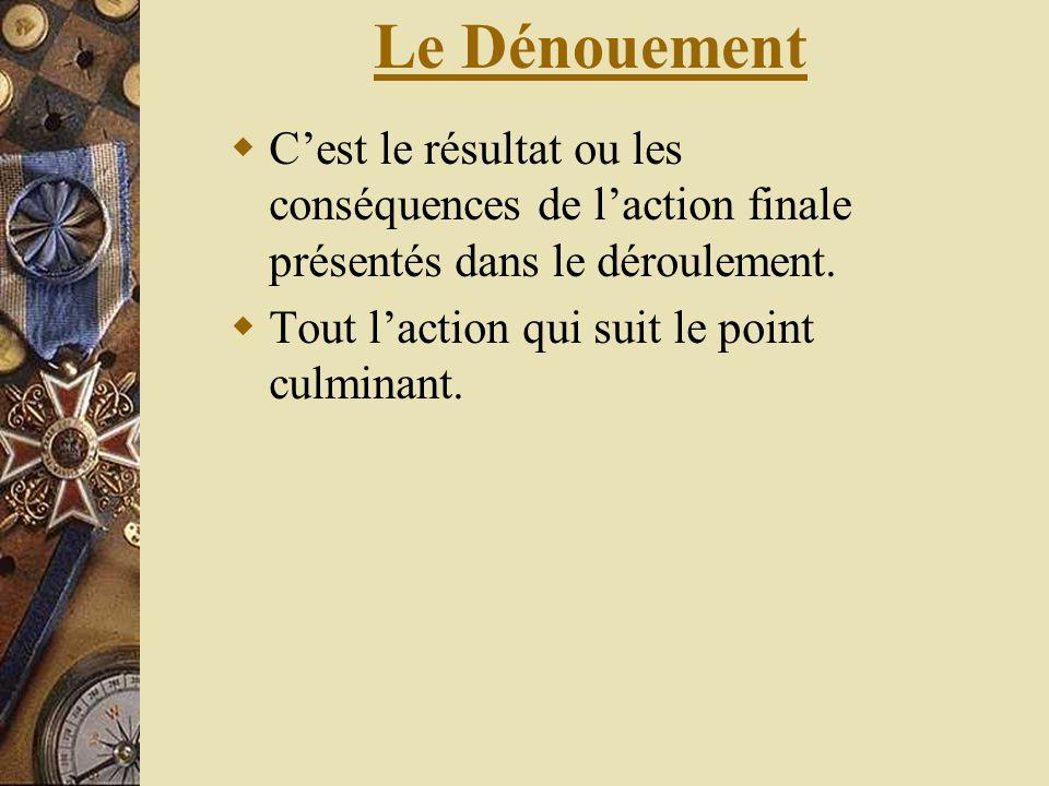 Le Dénouement Cest le résultat ou les conséquences de laction finale présentés dans le déroulement. Tout laction qui suit le point culminant.