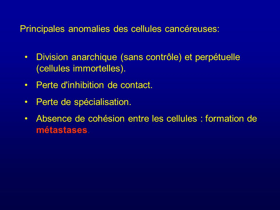 Principales anomalies des cellules cancéreuses: Division anarchique (sans contrôle) et perpétuelle (cellules immortelles). Perte d'inhibition de conta