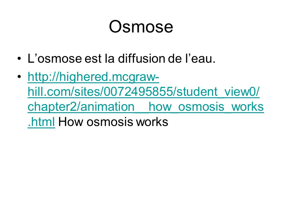 Osmose Losmose est la diffusion de leau. http://highered.mcgraw- hill.com/sites/0072495855/student_view0/ chapter2/animation__how_osmosis_works.html H