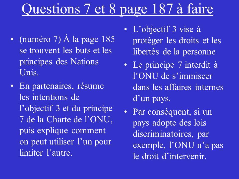 Questions 7 et 8 page 187 à faire (numéro 7) À la page 185 se trouvent les buts et les principes des Nations Unis. En partenaires, résume les intentio
