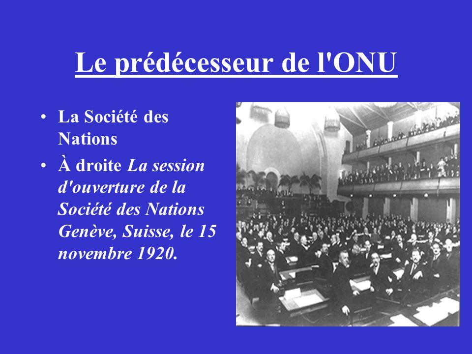 Le prédécesseur de l'ONU La Société des Nations À droite La session d'ouverture de la Société des Nations Genève, Suisse, le 15 novembre 1920.