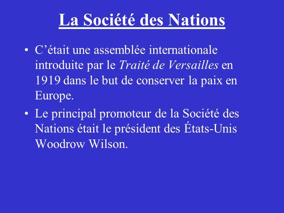La Société des Nations Cétait une assemblée internationale introduite par le Traité de Versailles en 1919 dans le but de conserver la paix en Europe.