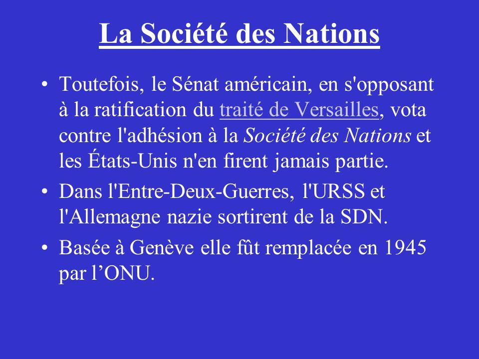 La Société des Nations Toutefois, le Sénat américain, en s'opposant à la ratification du traité de Versailles, vota contre l'adhésion à la Société des