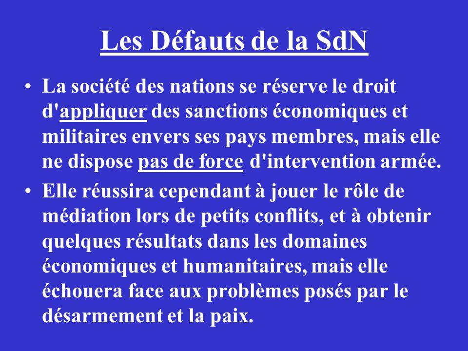 Les Défauts de la SdN La société des nations se réserve le droit d'appliquer des sanctions économiques et militaires envers ses pays membres, mais ell