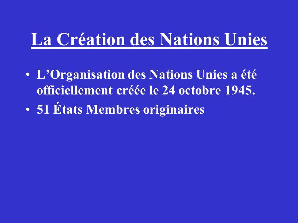 La Création des Nations Unies LOrganisation des Nations Unies a été officiellement créée le 24 octobre 1945. 51 États Membres originaires