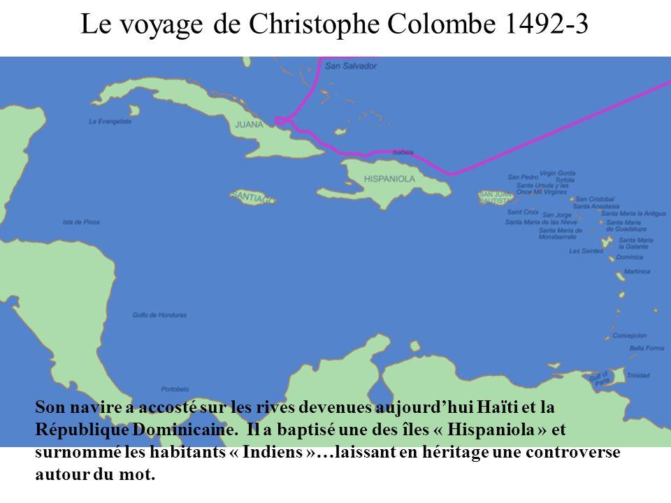 Le voyage de Christophe Colombe 1492-3 Son navire a accosté sur les rives devenues aujourdhui Haïti et la République Dominicaine. Il a baptisé une des