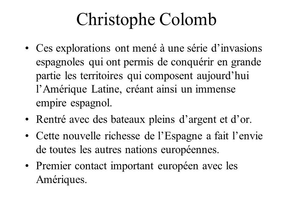 Christophe Colomb Ces explorations ont mené à une série dinvasions espagnoles qui ont permis de conquérir en grande partie les territoires qui compose
