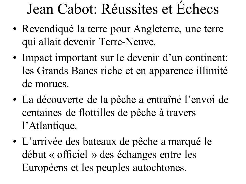 Jean Cabot: Réussites et Échecs Revendiqué la terre pour Angleterre, une terre qui allait devenir Terre-Neuve. Impact important sur le devenir dun con