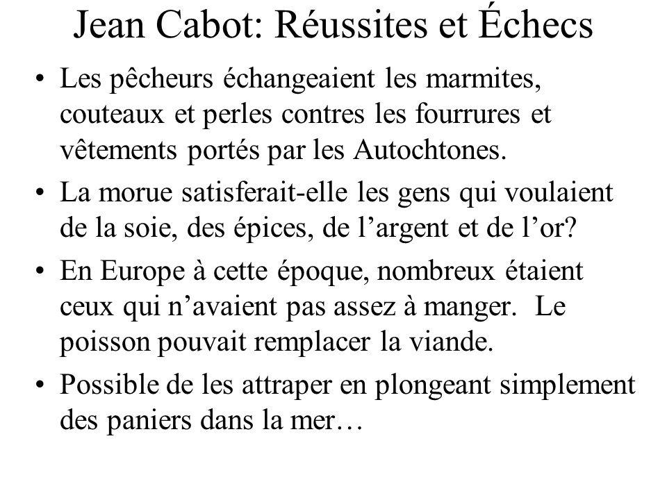 Jean Cabot: Réussites et Échecs Les pêcheurs échangeaient les marmites, couteaux et perles contres les fourrures et vêtements portés par les Autochton