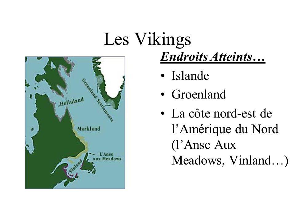 Les Vikings Endroits Atteints… Islande Groenland La côte nord-est de lAmérique du Nord (lAnse Aux Meadows, Vinland…)
