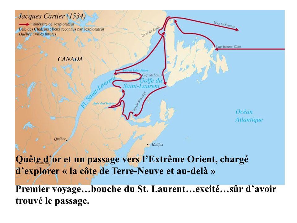 Quête dor et un passage vers lExtrême Orient, chargé dexplorer « la côte de Terre-Neuve et au-delà » Premier voyage…bouche du St. Laurent…excité…sûr d