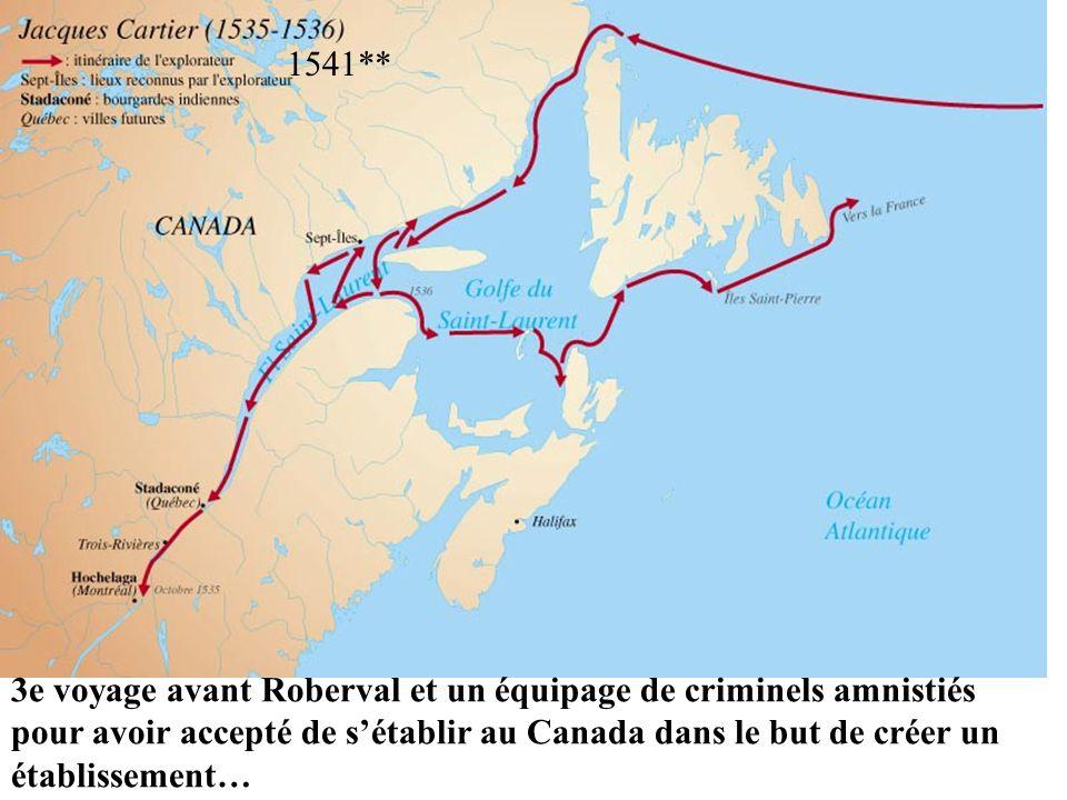 3e voyage avant Roberval et un équipage de criminels amnistiés pour avoir accepté de sétablir au Canada dans le but de créer un établissement… 1541**