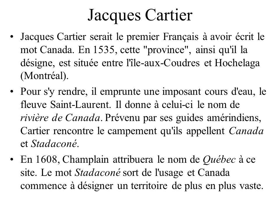Jacques Cartier Jacques Cartier serait le premier Français à avoir écrit le mot Canada. En 1535, cette
