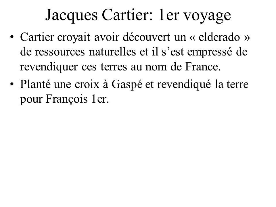 Jacques Cartier: 1er voyage Cartier croyait avoir découvert un « elderado » de ressources naturelles et il sest empressé de revendiquer ces terres au