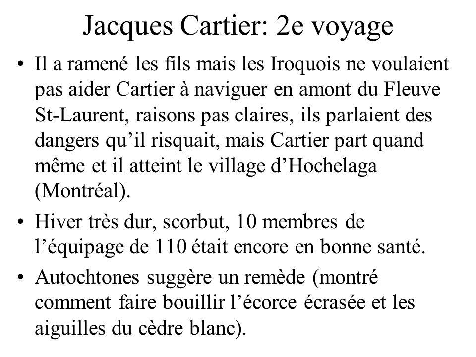 Jacques Cartier: 2e voyage Il a ramené les fils mais les Iroquois ne voulaient pas aider Cartier à naviguer en amont du Fleuve St-Laurent, raisons pas