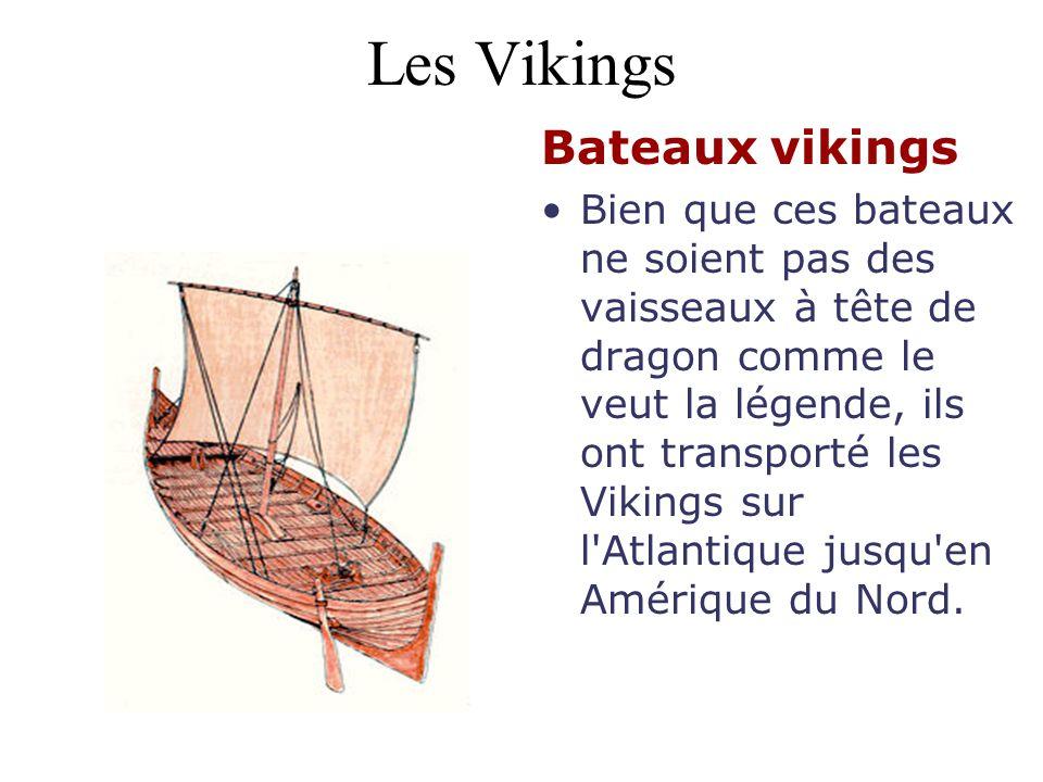 Les Vikings Bateaux vikings Bien que ces bateaux ne soient pas des vaisseaux à tête de dragon comme le veut la légende, ils ont transporté les Vikings