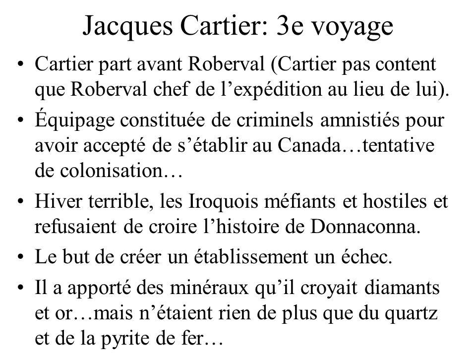 Jacques Cartier: 3e voyage Cartier part avant Roberval (Cartier pas content que Roberval chef de lexpédition au lieu de lui). Équipage constituée de c