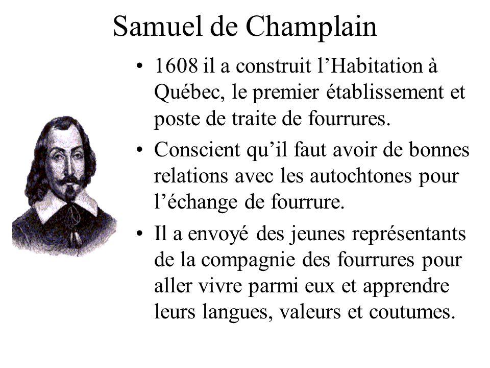 Samuel de Champlain 1608 il a construit lHabitation à Québec, le premier établissement et poste de traite de fourrures. Conscient quil faut avoir de b