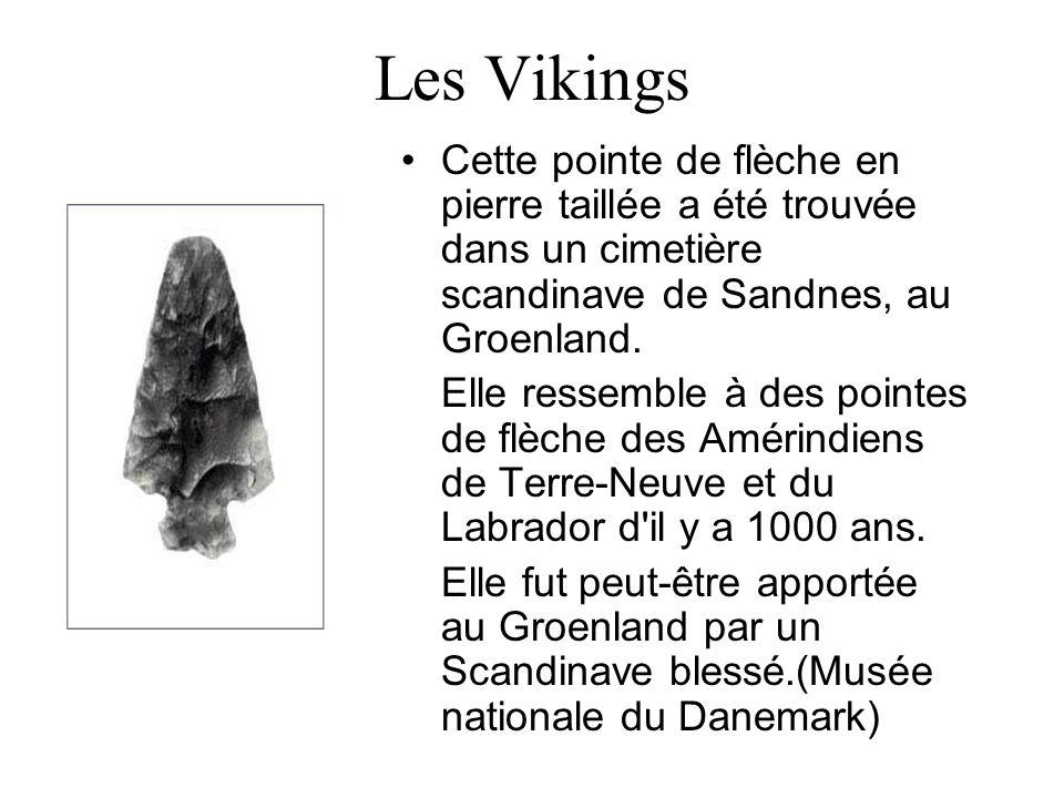 Les Vikings Cette pointe de flèche en pierre taillée a été trouvée dans un cimetière scandinave de Sandnes, au Groenland. Elle ressemble à des pointes