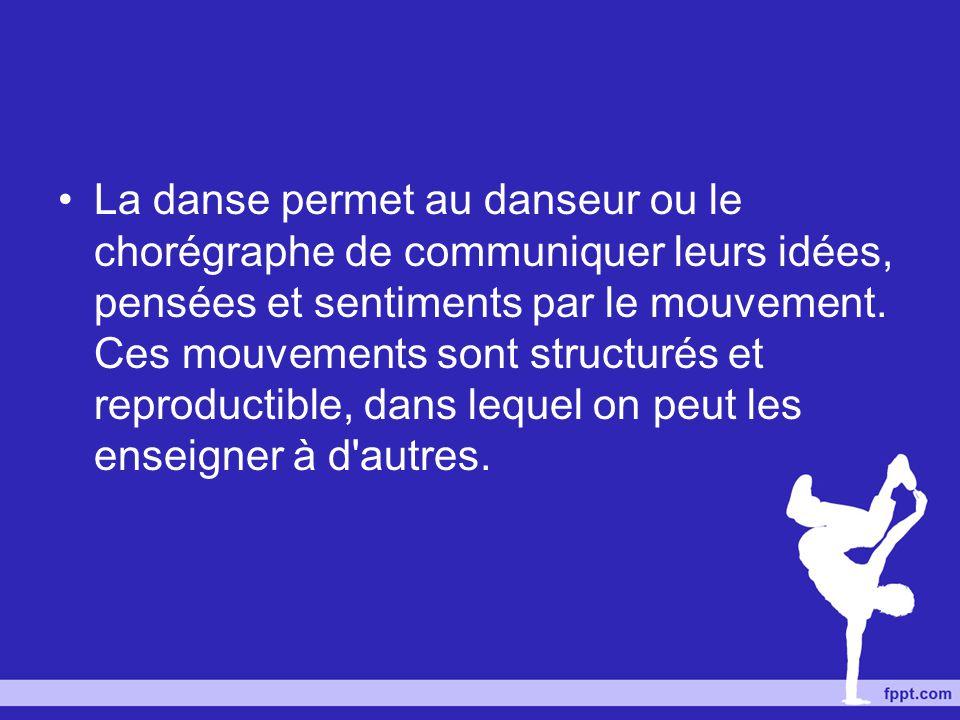 La danse permet au danseur ou le chorégraphe de communiquer leurs idées, pensées et sentiments par le mouvement. Ces mouvements sont structurés et rep