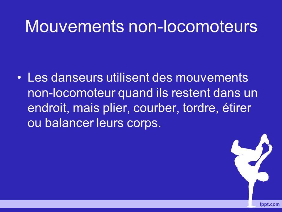 Mouvements non-locomoteurs Les danseurs utilisent des mouvements non-locomoteur quand ils restent dans un endroit, mais plier, courber, tordre, étirer