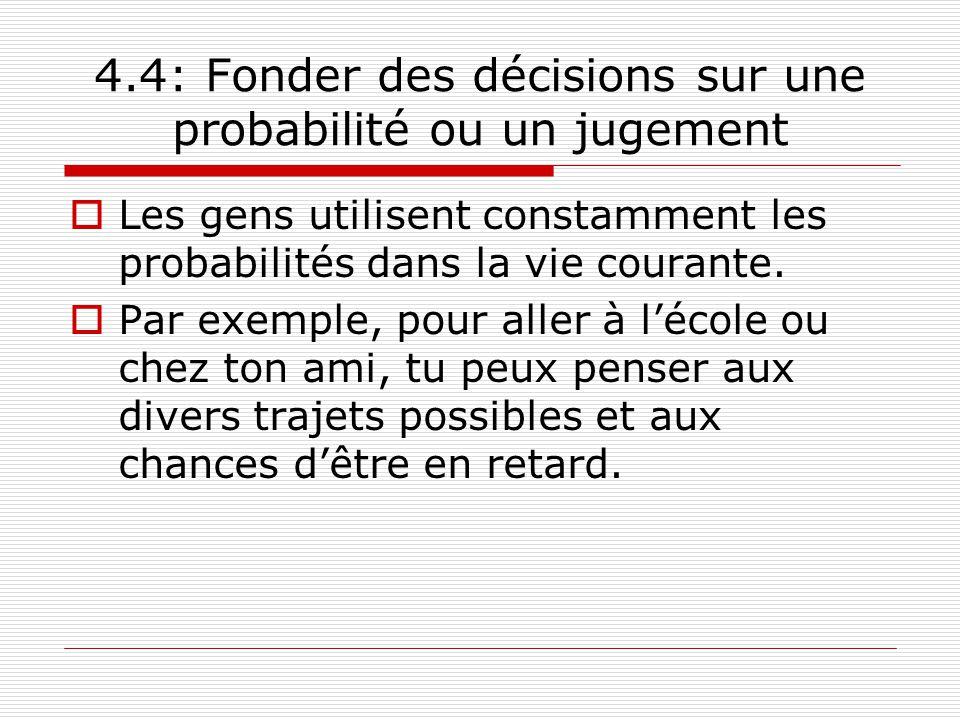 4.4: Fonder des décisions sur une probabilité ou un jugement Les gens utilisent constamment les probabilités dans la vie courante. Par exemple, pour a