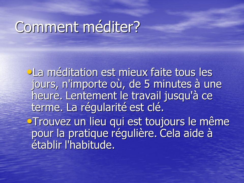 Comment méditer.Idéalement, méditez le même temps tous les jours.