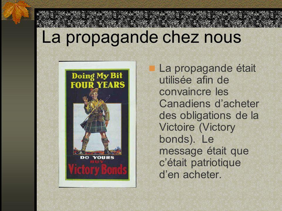 La propagande chez nous La propagande était utilisée afin de convaincre les Canadiens dacheter des obligations de la Victoire (Victory bonds). Le mess