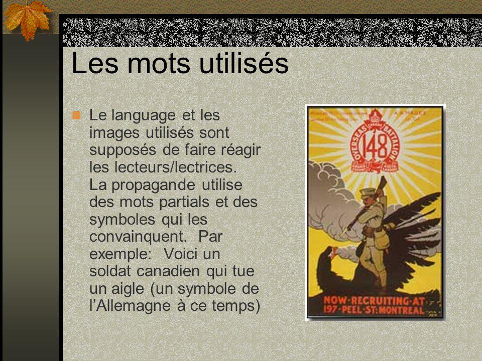 Les mots utilisés Le language et les images utilisés sont supposés de faire réagir les lecteurs/lectrices. La propagande utilise des mots partials et