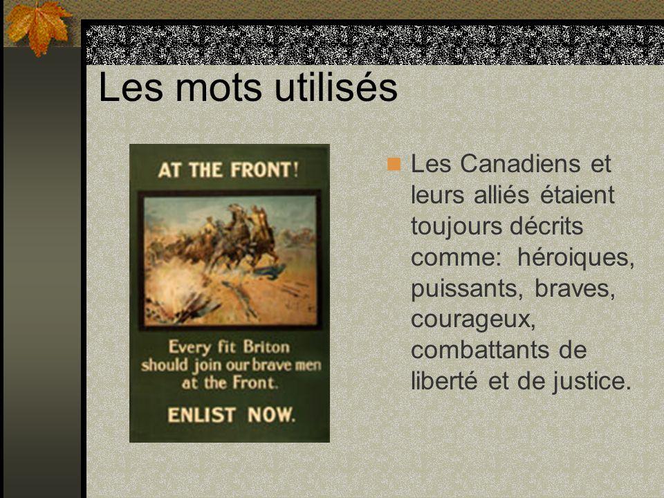 Les mots utilisés Les Canadiens et leurs alliés étaient toujours décrits comme: héroiques, puissants, braves, courageux, combattants de liberté et de