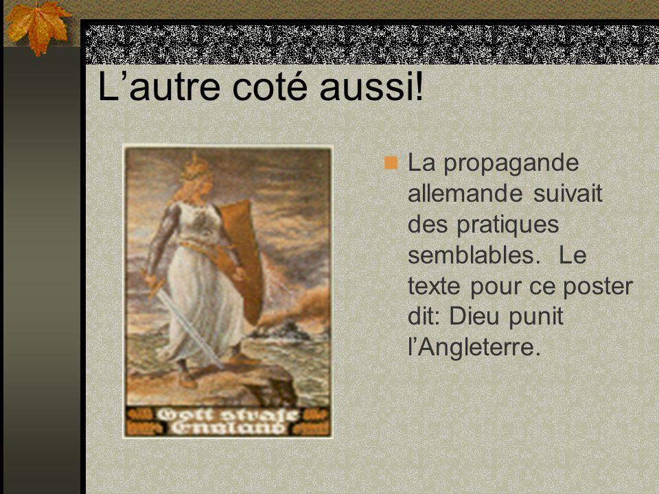 Lautre coté aussi! La propagande allemande suivait des pratiques semblables. Le texte pour ce poster dit: Dieu punit lAngleterre.