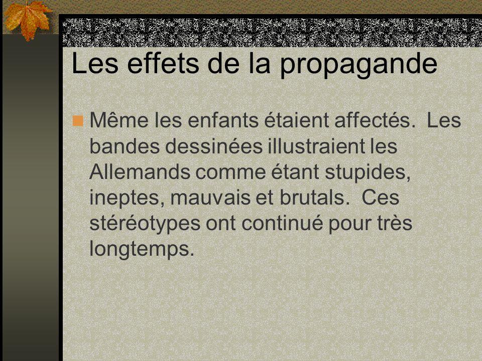 Les effets de la propagande Même les enfants étaient affectés. Les bandes dessinées illustraient les Allemands comme étant stupides, ineptes, mauvais