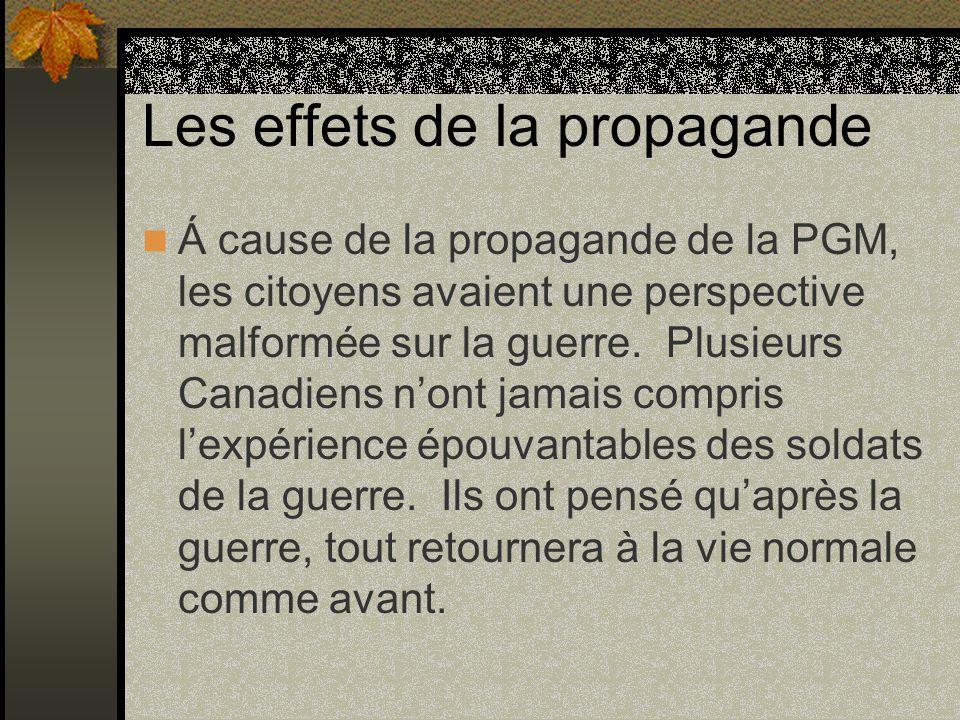 Les effets de la propagande Á cause de la propagande de la PGM, les citoyens avaient une perspective malformée sur la guerre. Plusieurs Canadiens nont