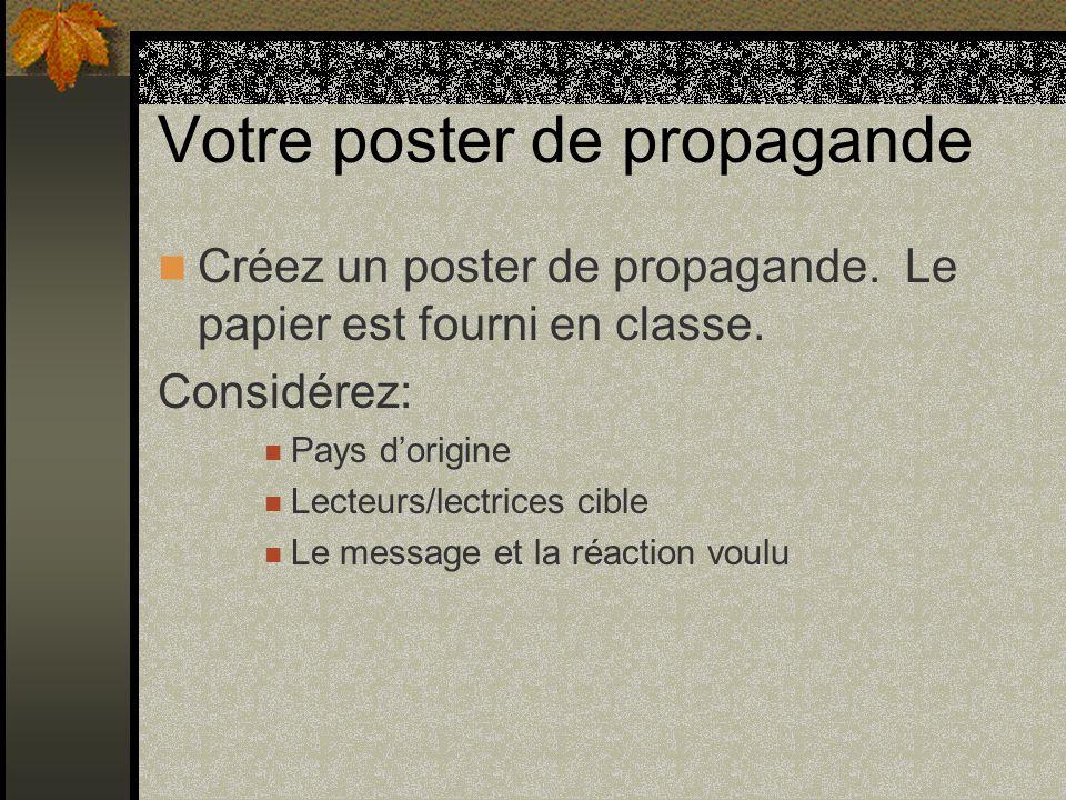 Votre poster de propagande Créez un poster de propagande. Le papier est fourni en classe. Considérez: Pays dorigine Lecteurs/lectrices cible Le messag