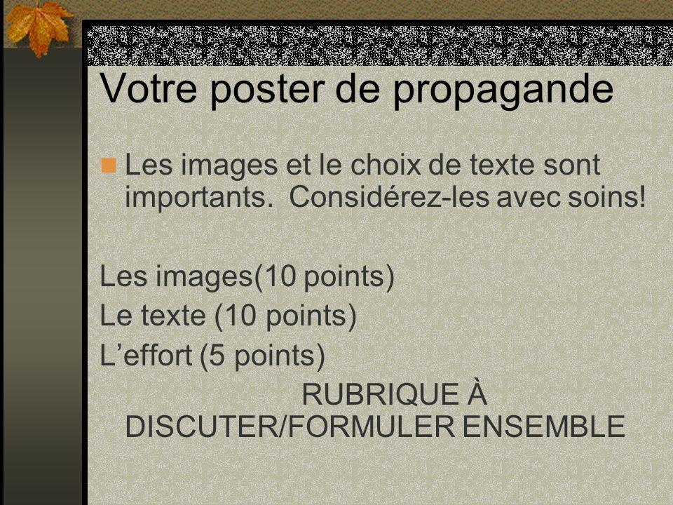 Votre poster de propagande Les images et le choix de texte sont importants. Considérez-les avec soins! Les images(10 points) Le texte (10 points) Leff