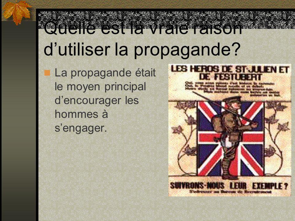 Quelle est la vraie raison dutiliser la propagande? La propagande était le moyen principal dencourager les hommes à sengager.