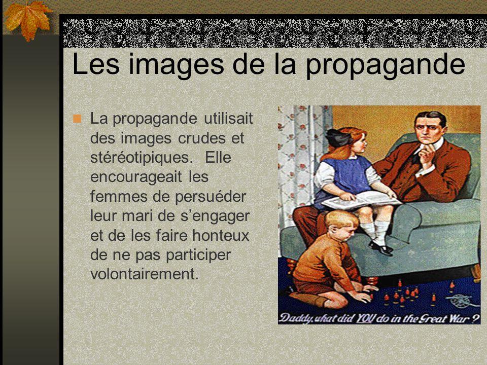 Les images de la propagande La propagande utilisait des images crudes et stéréotipiques. Elle encourageait les femmes de persuéder leur mari de sengag