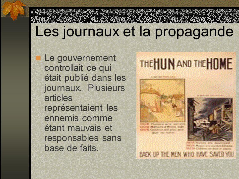 Les journaux et la propagande Le gouvernement controllait ce qui était publié dans les journaux. Plusieurs articles représentaient les ennemis comme é