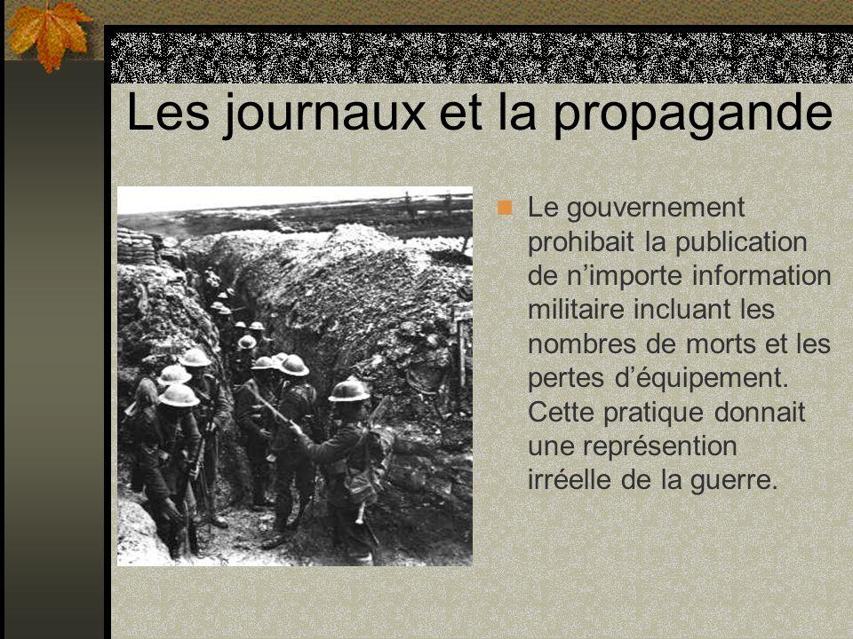 Les journaux et la propagande Le gouvernement prohibait la publication de nimporte information militaire incluant les nombres de morts et les pertes d