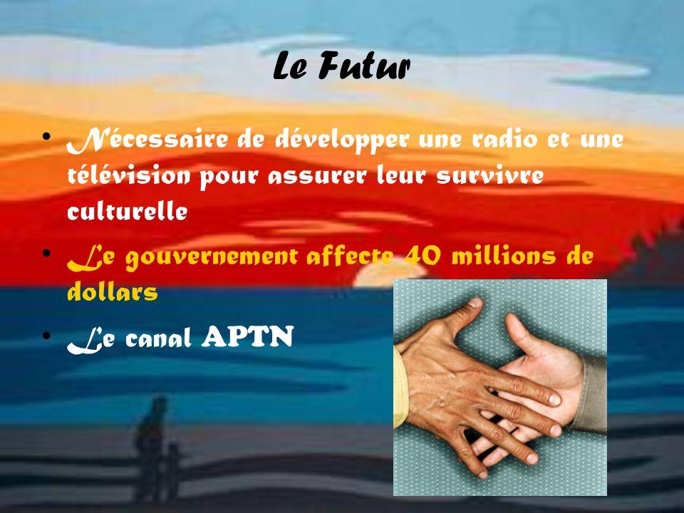 Le Futur Nécessaire de développer une radio et une télévision pour assurer leur survivre culturelle Le gouvernement affecte 40 millions de dollars Le canal APTN