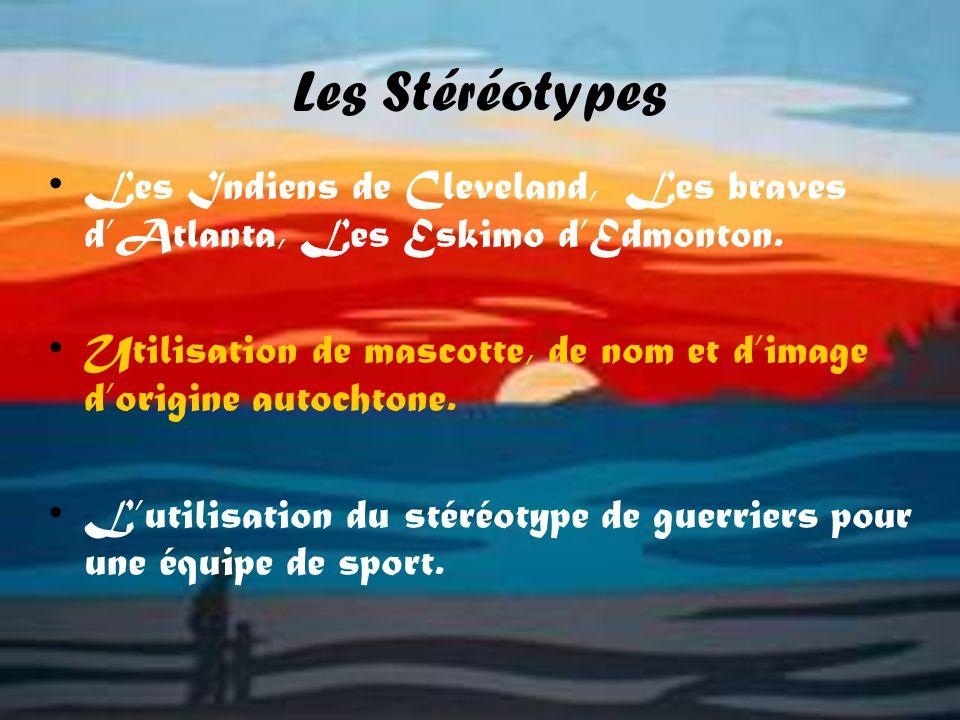 Les Stéréotypes Les Indiens de Cleveland, Les braves dAtlanta, Les Eskimo dEdmonton.