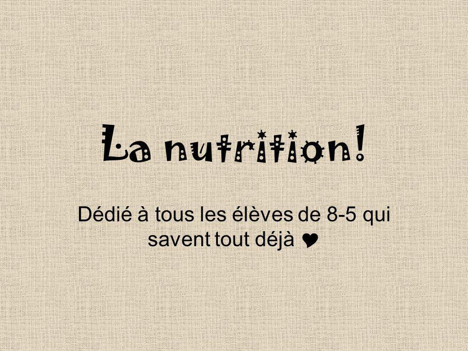 La nutrition! Dédié à tous les élèves de 8-5 qui savent tout déjà
