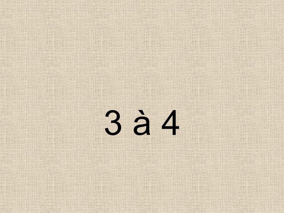 3 à 4