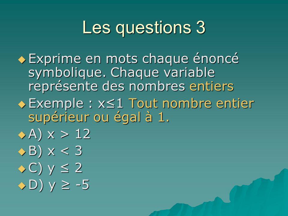 Les questions 3 Exprime en mots chaque énoncé symbolique. Chaque variable représente des nombres entiers Exprime en mots chaque énoncé symbolique. Cha