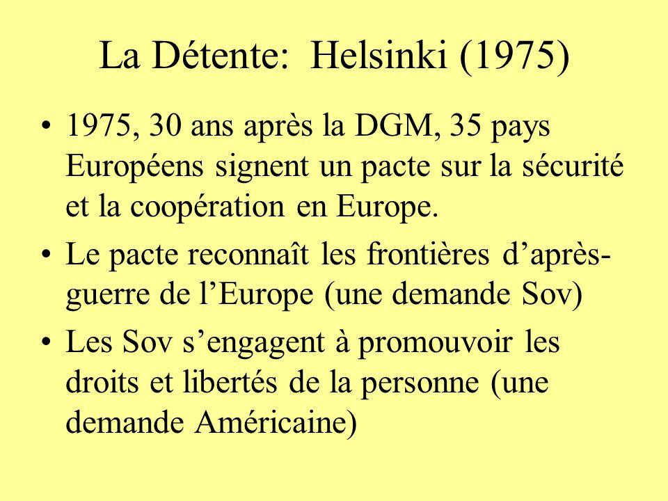 La Détente: Helsinki (1975) 1975, 30 ans après la DGM, 35 pays Européens signent un pacte sur la sécurité et la coopération en Europe. Le pacte reconn