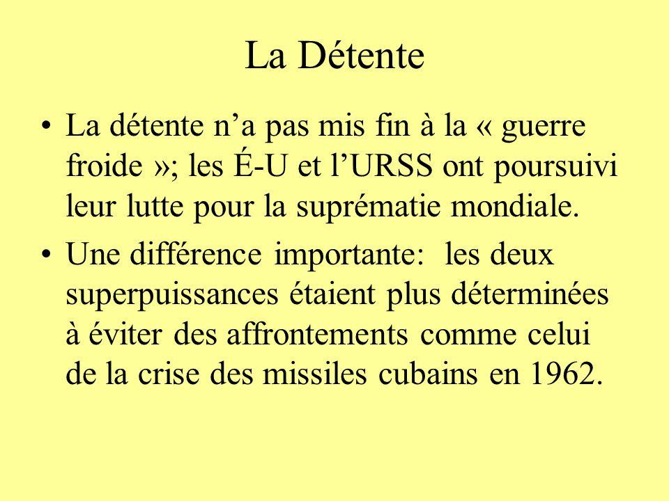 La Détente La détente na pas mis fin à la « guerre froide »; les É-U et lURSS ont poursuivi leur lutte pour la suprématie mondiale. Une différence imp