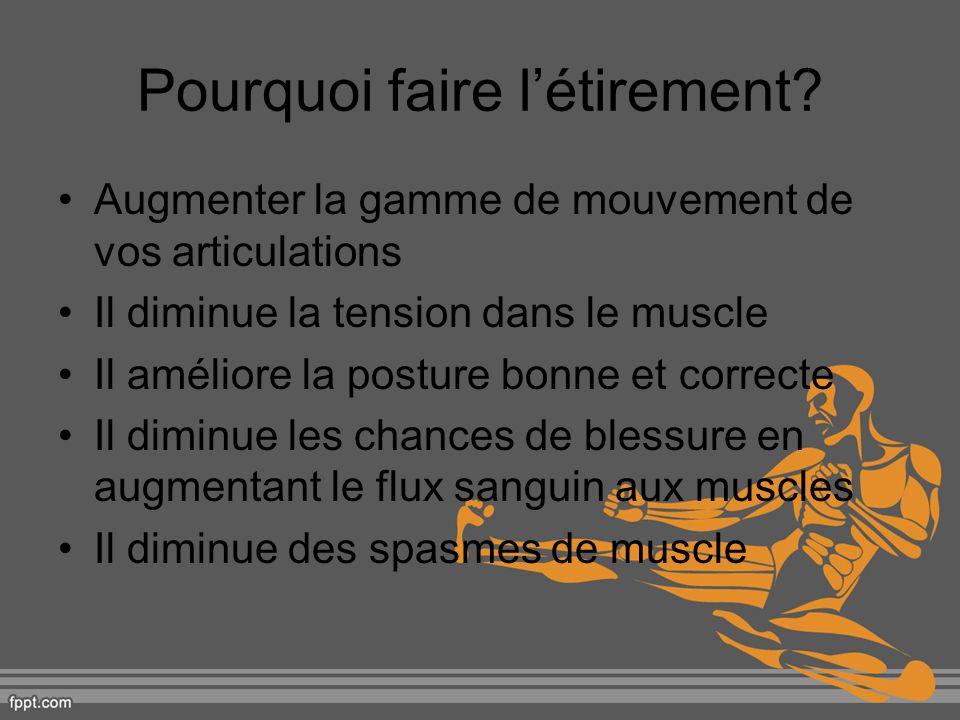 Pourquoi faire létirement? Augmenter la gamme de mouvement de vos articulations Il diminue la tension dans le muscle Il améliore la posture bonne et c