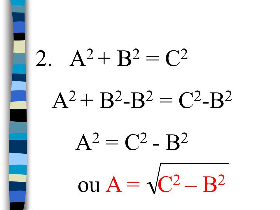 1. A 2 + B 2 = C 2 ou C = A 2 + B 2 Alors, on peut dire que: